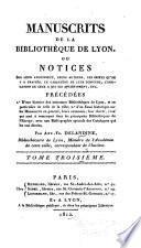 Manuscrits de la bibliothèque de Lyon, ou Notices sur leur ancienneté, leurs auteurs, les objets qu'on y a traités, le caractère de leur écriture, l'indication de ceux à qui ils appartinrent, etc
