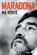 Maradona, ma vérité