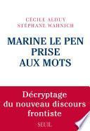 Marine Le Pen prise aux mots. Décryptage du nouveau discours frontiste