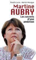 Martine Aubry - Les secrets d'une ambition
