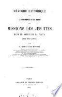Mémoire historique sur la Décadence et la Ruine des Missions des Jésuites dans le bassin de La Plata. Leur état actual. [With a map.]