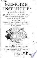 Memoire instructif pour le pere Jean-Baptiste Girard, jesuite, recteur du College royal de la marine de la Ville de Toulon contre Marie-Catherine Cadiere et encore monsieur le procureur general du roy, querellant