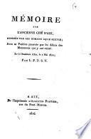 Mémoire sur l'ancienne cité d'Aix, nommée par les romains Aquæ Sextiæ; sur sa position prouvée par le débris des monumens qui y ont existé: lu à l'Académie d'Aix, le 2 mai 1812; par L.P.D.S.V.