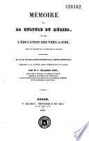 Mémoire sur la culture du mûrier et sur l'éducation des vers à soie dans le Centre et le Nord de la France, principalement en ce qui touche le département de la Seine-Inférieure