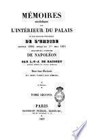 Mémoires anecdotiques sur l'intérieur du palais et sur quelques événemens de l'empire depuis 1805 jusqu'au 1er mai 1814 pour servir a l'histoire de Napoleon par L.-F.-J. de Bausset ... Avec deux portraits et cent vingt fac-simile. Tome premier [-second]