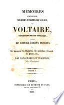 Mémoires anecdotiques, très-curieux et inconnus jusqu'á ce jour, sur Voltaire, réflexions sur ses ouvrages, suivis de divers écrits inédits de la marquise du Chatelet, du président Hénault, de Piron, etc