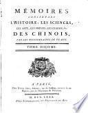 Mémoires concernant l'histoire, les sciences, les arts, les moeurs, les usages, &c. des chinois