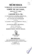 Memoires d'Emmanuel Auguste Dieudonné, comte de Las Casas, communiqués par lui même, contenant: l'histoire de sa vie, une lettre écrite par lui, de Ste-Héléne, à Lucien Bonaparte, laquelle donne les détails circonstanciés du voyage de Napoléon ...