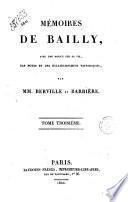 Memoires de Bailly, avec une notice sur sa vie, des notes et des eclaircissemens historiques, par mm. Berville et Barriere. Tome premier [-troisieme]