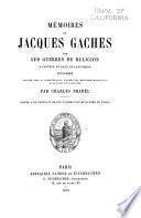 Mémoires de Jacques Gaches sur les guerres de religion à Castres et dans le Languedoc 1555-1610