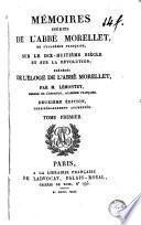 Mémoires de l'abbé Morellet, de l'Académie Française, sur le dix-huitième siècle et sur la révolution, 1
