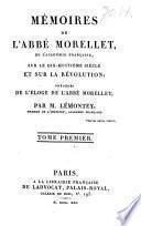 Mémoires de l'Abbé Morellet, de l'Académie française, sur le dix-huitième siècle et sur la Révolution
