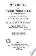 Mémoires de l'abbé Morellet, de l'Académie Française, sur le dix-huitième siècle et sur la révolution précédés de l'Éloge de l'abbé Morellet, par M. Lémontey...