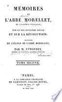 Mémoires de l'abbé Morellet ... sur le dix-huitième siècle et sur la révolution