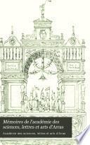 Mémoires de l'académie des sciences, lettres et arts d'Arras