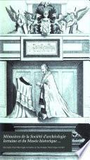 Mémoires de la Société d'archéologie lorraine et du Musée historique lorraine