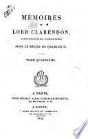 Mémoires de Lord Clarendon, grand-chancelier d'Angleterre sous le règne de Charles 2. Tome premier [-quatrième!