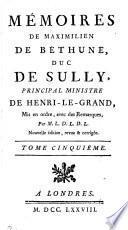 Memoires de Maximilien de Bethune, duc de Sully, mis en ordre [and adapted] avec des remarques par M.L.D.L.D.L.