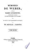 Memoires de Weber, concernant Marie-Antoinette, Archiduchesse d'Autriche et Reine de France et de Navarre; avec des notes et des eclaircissemens historiques, par MM. Berville et Barriere