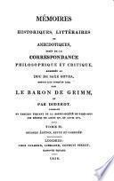 Mémoires historiques, littéraires et anecdotiques, tirés de la correspondance adressée au duc de Saxe Gotha par le baron de Grimm et par Diderot depuis 1770 jusqu'en 1792 [recte 1790].