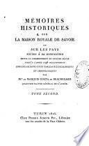 Mémoires historiques sur la maison royale de Savoie et sur les pays soumis à sa domination depuis le commencement du onzième siècle jusqu'à l'année 1796 inclusivement...