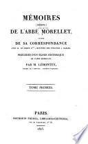 Memoires (inédits) de l'abbé Morellet, suivis de sa correspondance avec M. le Comte R***, ministre des finances à Naples
