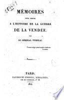 Mémoires pour servir a l'histoire de la guerre de la Vendée. Par le genéral Turreau