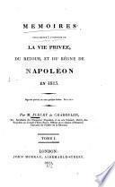 Mémoires pour servir à l'histoire de la vie privée, du retour, et du règne de Napoléon en 1815