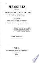 Mémoires pour servir à l'histoire de la ville de Lyon pendant la révolution