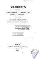 Memoires pour servir a l'histoire de la ville de Lyon pendant la Revolution par M. l'Abbe Aime Guillon de Montleon, associe des academies de Lyon, Mantoue, Rome, etc., conservateur a la bibliotheque Mazarine, etc., etc