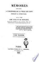 Mémoires pour servir a l'histoire de la ville de Lyon pendant la Révolution par M. l'abbé Aimé Guillon de Montléon, associé des académies de Lyon, Mantoue, Rome, etc., conservateur a la bibliothèque Mazarine, etc., etc. Tome premier [-troisième]