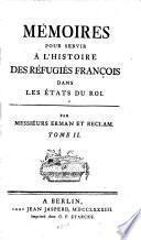 Mémoires pour servir à l'histoire des réfugiés françois dans les États du roi