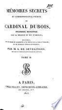 Mémoires secrets et correspondance inédite du cardinal Dubois, premier mimistre sous la régence du duc d'Orléans