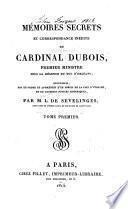 Mémoires secrets et correspondance inédite du cardinal Dubois, premier ministre sous la régence du duc d'Orléans
