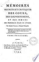 Mémoires secrets et critiques des cours, des gouvernemens, et des moeurs des principaux états de l'Italie par Joseph Gorani ... Tome premier [-troisième]