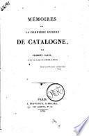 Memoires sur la derniere guerre de Catalogne, par Florent Galli, aide-de-camp du general Mina