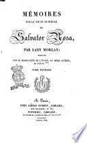 Memoires sur la vie et le siècle de Salvator Rosa, par Lady Morgan; traduits par le traducteur de l'Italie du même auteur, et par M. *** ..