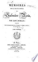 Mémoires sur la vie et le siècle de Salvator Rosa, par Lady Morgan; traduits par le traducteur de l'Italie du mème auteur, et par M. ***. Tome premier [-second]