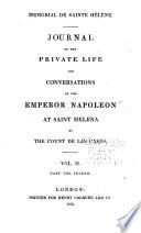 Mémorial de Sainte Hélène: journal of the private life and conversations of the Emperor Napoleon at St. Helena