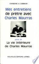 Mes entretiens de pretre avec Charles Maurras Par CHANOINE A. CORMIER