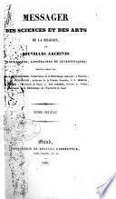 Messager des sciences et des arts de la Belgique, ou, Nouvelles archives historiques, littéraires et scientifiques