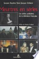 Meurtres en séries : les séries policières de la télévision française