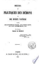 Moeurs et practiques des Démons ou des esprits visiteurs d ́apres les autorités de l ́église, les auteurs paîens, les faits contemporains etc