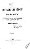 Moeurs et Pratiques des Démons, ou des esprits visiteurs d'après les autorités de l'Église, les auteurs Paiens, les faits contemporains, etc