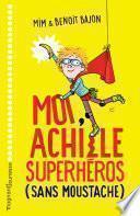 Moi, Achille, superhéros sans moustache