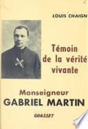 Monseigneur Gabriel Martin, témoin de la vérité vivante, 1873-1949