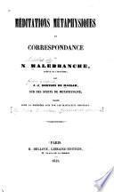 Mēditations métaphysiques et correspondance de N. Malebranche, ...
