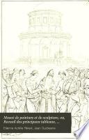 Museé de peinture et de sculpture, ou, Recueil des principaux tableaux, statues et bas-reliefs des collections publiques et particulières de l'Europe