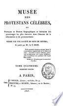 Musée des protestans célèbres, ou Portraits et notices biographiques et littéraires des personnages les plus éminens dans l'histoire de la Réformation et du protestantisme
