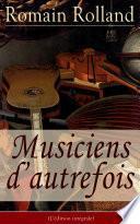 Musiciens d'autrefois (L'édition intégrale)